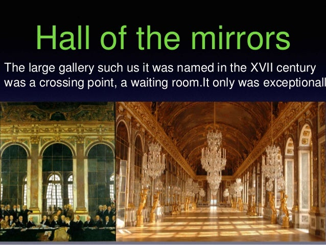 Hall of the mirrors The large gallery such us it was named in the XVII century was a crossing point, a waiting room.It onl...
