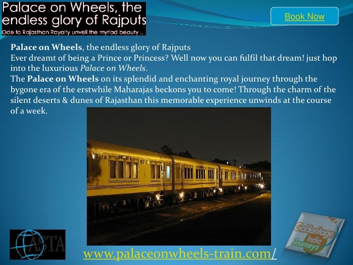 Book NowPalace on Wheels, the endless glory of RajputsEver dreamt of being a Prince or Princess? Well now you can fulfil t...