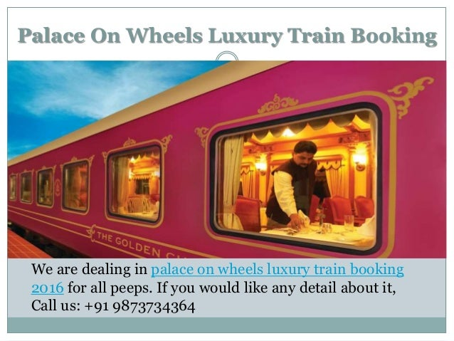 Palace On Wheels Luxury Train Booking We are dealing in palace on wheels luxury train booking 2016 for all peeps. If you w...