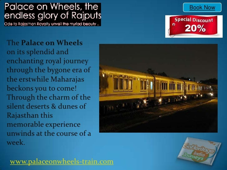 Book Now<br />The Palace on Wheels on its splendid and enchanting royal journey through the bygone era of the erstwhile Ma...