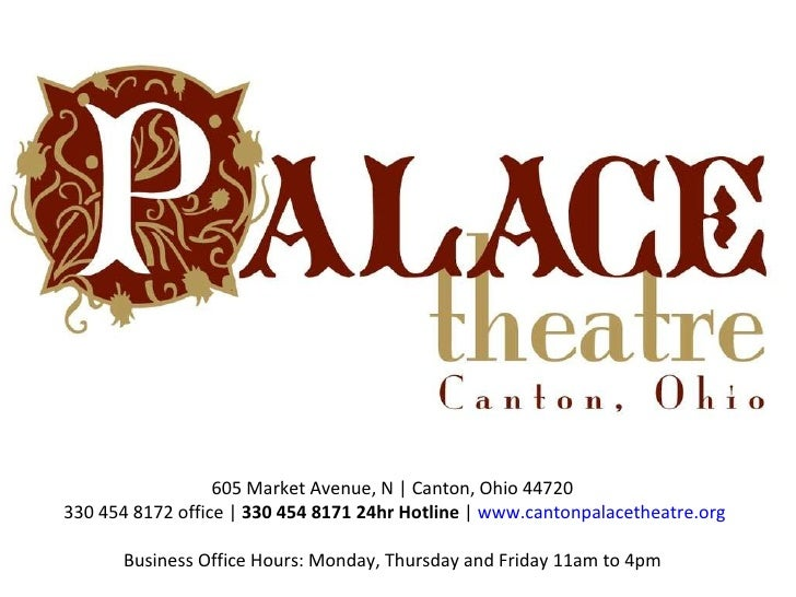 605 Market Avenue, N | Canton, Ohio 44720  330 454 8172 office |  330 454 8171 24hr Hotline  |  www.cantonpalacetheatre.or...