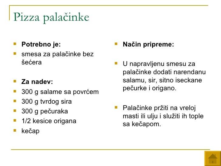 Pizza palačinke <ul><li>Potrebno je:   </li></ul><ul><li>smesa za palačinke bez šećera  </li></ul><ul><li>Za nadev:   </li...