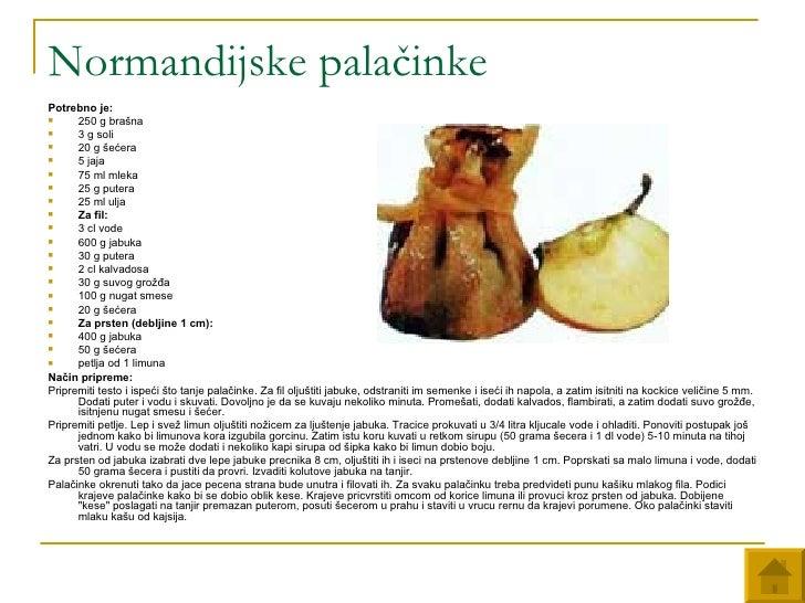 Normandijske palačinke <ul><li>Potrebno je:   </li></ul><ul><li>250 g brašna  </li></ul><ul><li>3 g soli  </li></ul><ul><l...