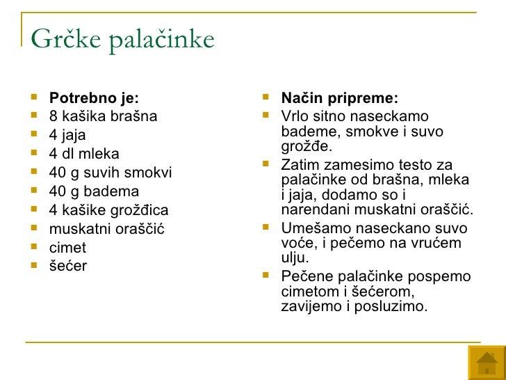 Grčke palačinke <ul><li>Potrebno je:   </li></ul><ul><li>8 kašika brašna  </li></ul><ul><li>4 jaja  </li></ul><ul><li>4 dl...