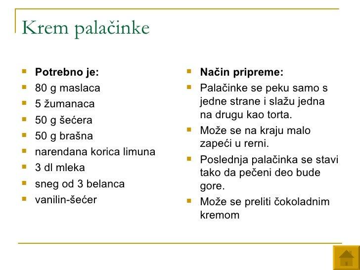 Krem palačinke <ul><li>Potrebno je:   </li></ul><ul><li>80 g maslaca </li></ul><ul><li>5 žumanaca </li></ul><ul><li>50 g š...