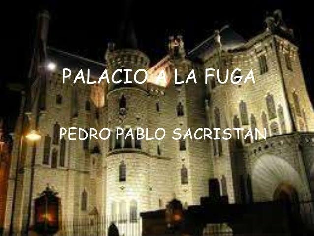 PALACIO A LA FUGA PEDRO PABLO SACRISTAN