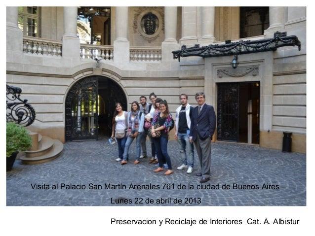 Preservacion y Reciclaje de Interiores Cat. A. AlbisturVisita al Palacio San Martín Arenales 761 de la ciudad de Buenos Ai...