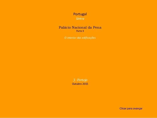 Portugal Sintra Palácio Nacional da Pena Parte II O interior das edificações J. Portojo Outubro 2015 Clicar para avançar