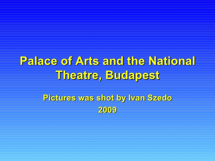 Palace of Arts and the National      Theatre, Budapest    Pictures was shot by Ivan Szedo                 2009