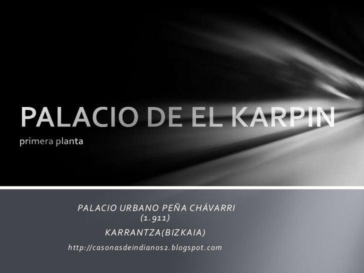 PALACIO URBANO PEÑA CHÁVARRI             (1.911)         KARRANTZA(BIZKAIA)http://casonasdeindianos2.blogspot.com