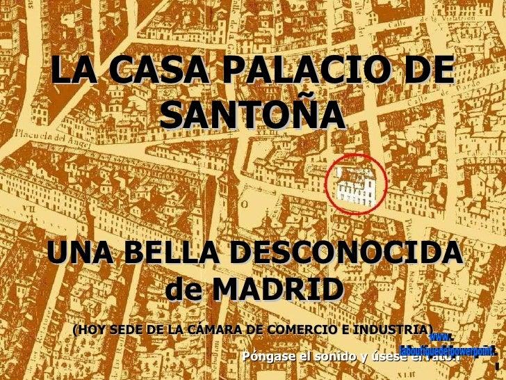 LA CASA PALACIO DE SANTOÑA UNA BELLA DESCONOCIDA de MADRID (HOY SEDE DE LA CÁMARA DE COMERCIO E INDUSTRIA)   Póngase el so...