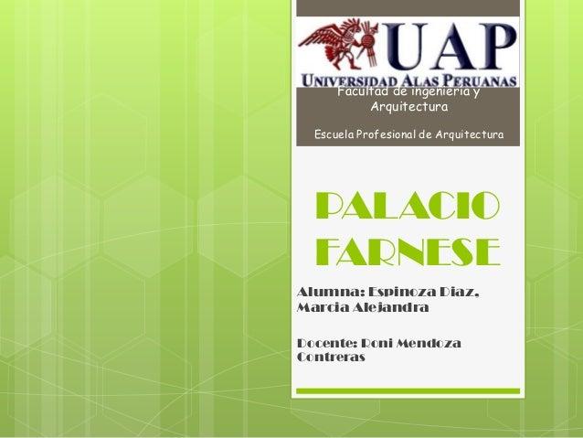 PALACIO FARNESE Alumna: Espinoza Diaz, Marcia Alejandra Docente: Roni Mendoza Contreras Facultad de ingeniería y Arquitect...
