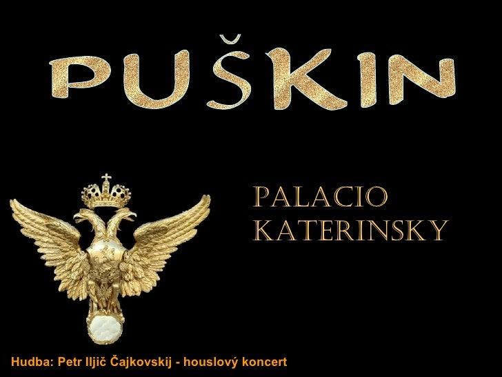 PUŠKIN Hudba: Petr Iljič Čajkovskij - houslový koncert Palacio katerinsky  Palacio katerinsky