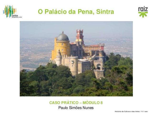 História da Cultura e das Artes / 11.º ano CASO PRÁTICO – MÓDULO 8 Paulo Simões Nunes O Palácio da Pena, Sintra