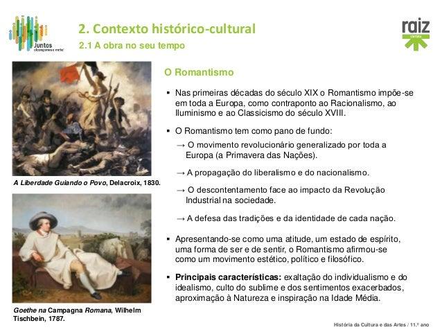 História da Cultura e das Artes / 11.º ano O Romantismo  Nas primeiras décadas do século XIX o Romantismo impõe-se em tod...