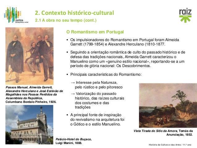 História da Cultura e das Artes / 11.º ano O Romantismo em Portugal  Os impulsionadores do Romantismo em Portugal foram A...
