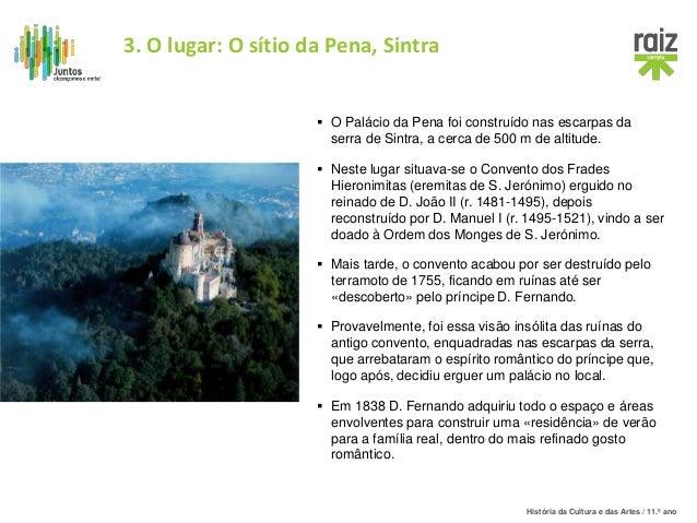 História da Cultura e das Artes / 11.º ano  O Palácio da Pena foi construído nas escarpas da serra de Sintra, a cerca de ...