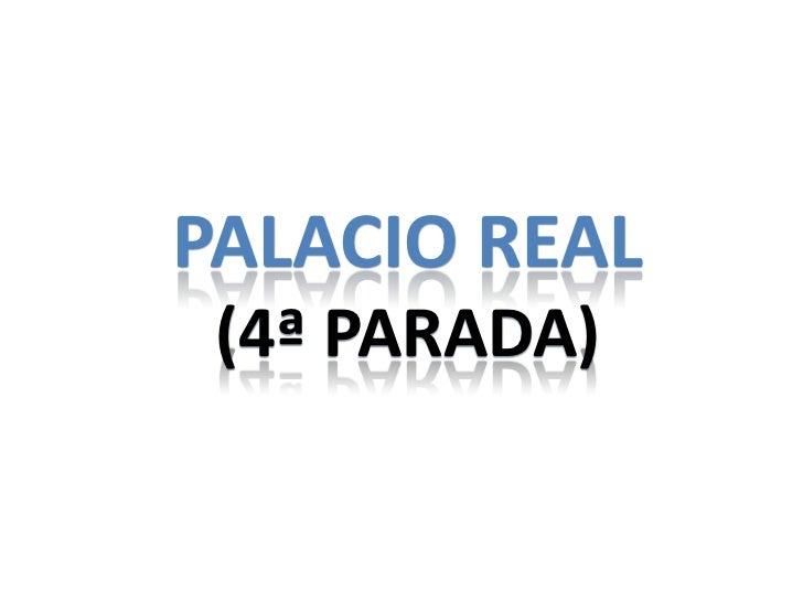 PALACIO REAL (4ª PARADA)