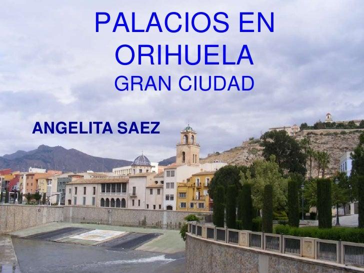 PALACIOS EN       ORIHUELA        GRAN CIUDADANGELITA SAEZ