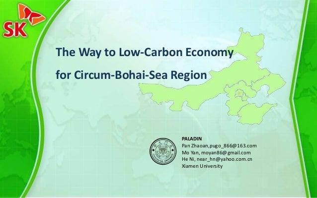 The Way to Low-Carbon Economy for Circum-Bohai-Sea Region PALADIN Pan Zhaoan,pugo_866@163.com Mo Yan, moyan86@gmail.com He...