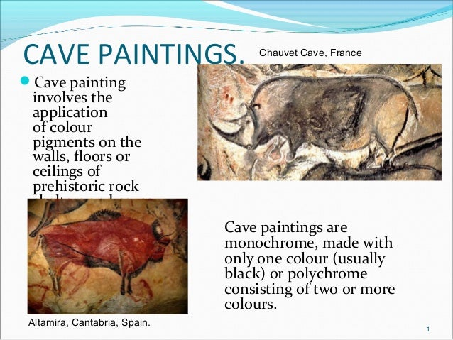 CAVE PAINTINGS. Cave painting involves the application of colour pigments on the walls, floors or ceilings of prehistoric...