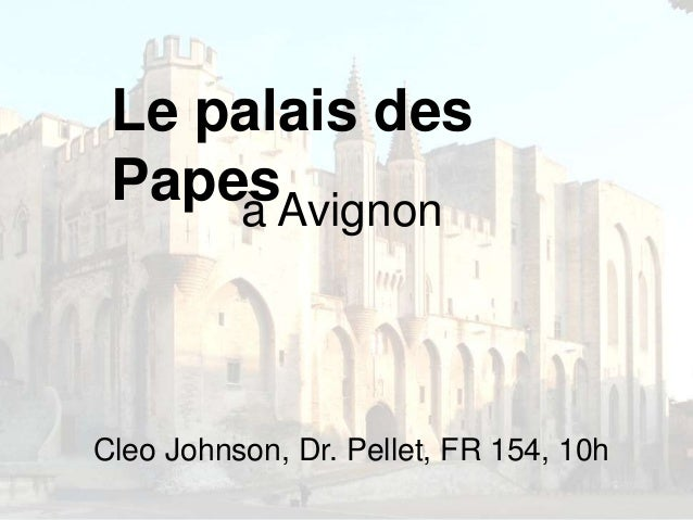Le palais des Papesà Avignon Cleo Johnson, Dr. Pellet, FR 154, 10h