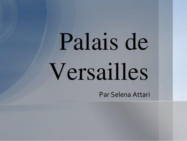 Palais de Versailles Par Selena Attari