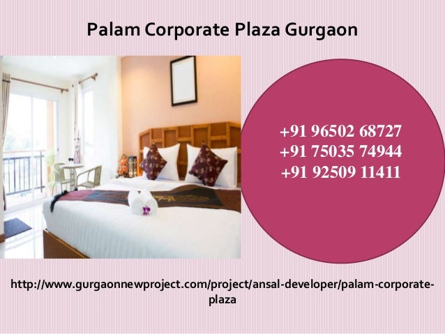 Palam Corporate Plaza Gurgaon  +91 96502 68727 +91 75035 74944 +91 92509 11411  http://www.gurgaonnewproject.com/project/a...
