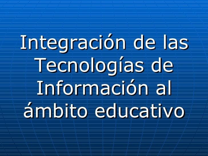Integración de las Tecnologías de Información al ámbito educativo