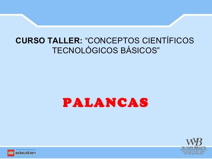 """CURSO TALLER: """"CONCEPTOS CIENTÍFICOS       TECNOLÓGICOS BÁSICOS""""         PALANCAS"""