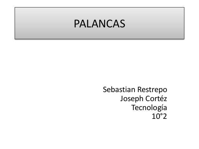 PALANCAS Sebastian Restrepo Joseph Cortéz Tecnología 10°2