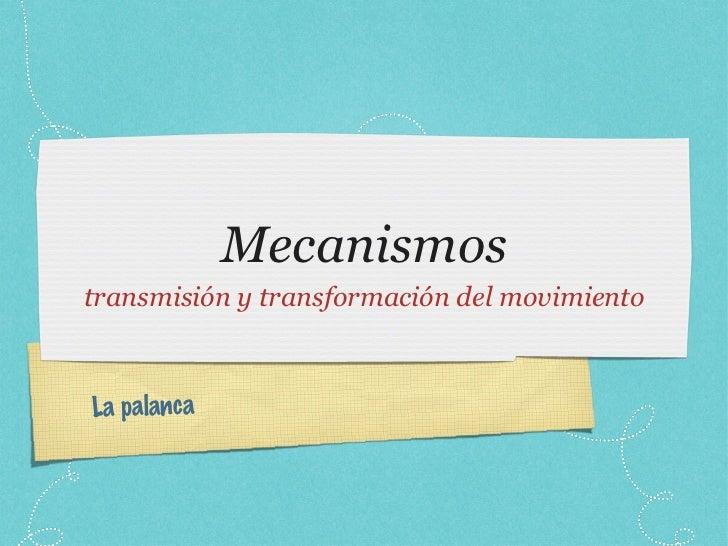 Mecanismos <ul><li>transmisión y transformación del movimiento </li></ul>La palanca