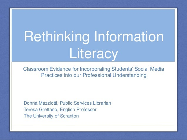 Rethinking InformationLiteracyClassroom Evidence for Incorporating Students' Social MediaPractices into our Professional U...