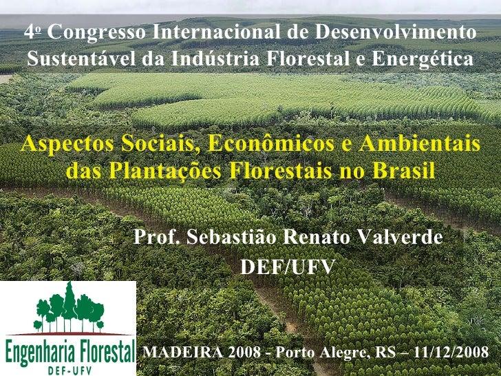 Aspectos Sociais, Econômicos e Ambientais das Plantações Florestais no Brasil Prof. Sebastião Renato Valverde DEF/UFV MADE...
