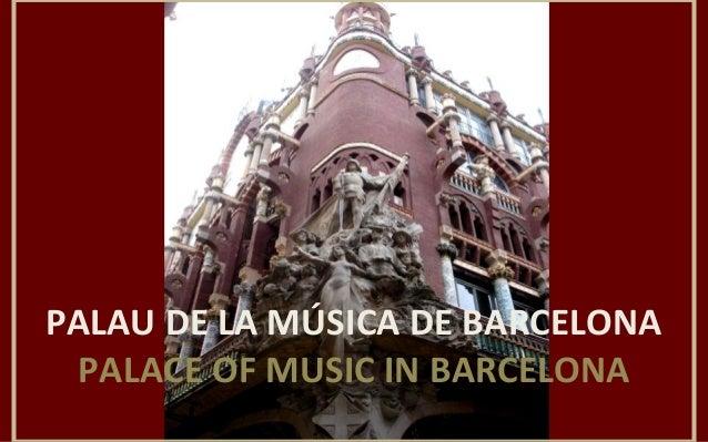 PALAU DE LA MÚSICA DE BARCELONAPALACE OF MUSIC IN BARCELONA