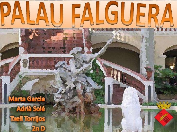 EL PALAU:SITUACIÓ• Situació:  Carrer Falguera 2-6• Latitud:  41° 22′ 51,00″• Longitud:  2° 2′ 34,75″• Tipus:  Edifici resi...