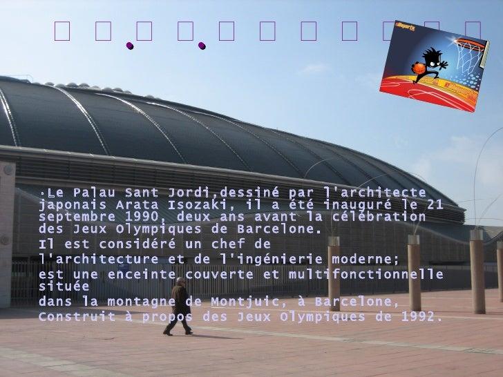  ·Le Palau Sant Jordi,dessiné par l'architecte japonais Arata Isozaki, il a été inauguré le 21 septembre 1...