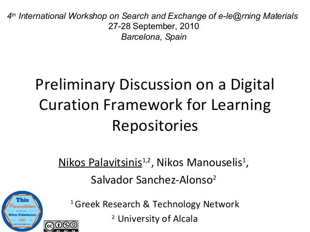 Preliminary Discussion on a Digital Curation Framework for Learning Repositories Nikos Palavitsinis1,2 , Nikos Manouselis1...