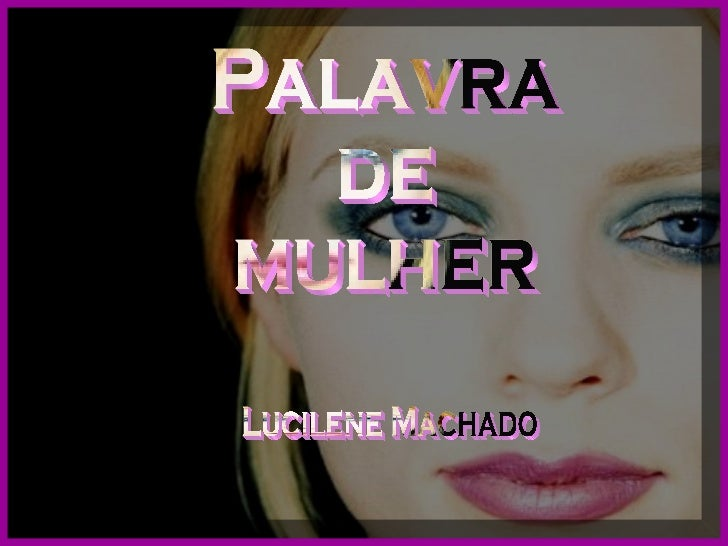 Palavra de mulher Lucilene Machado
