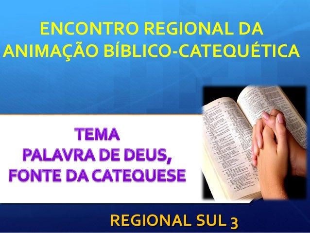 ENCONTROREGIONALDA ANIMAÇÃOBÍBLICO-CATEQUÉTICA REGIONALSUL3REGIONALSUL3