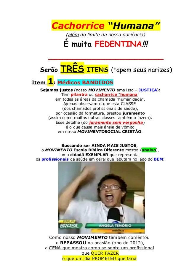 """Cachorrice """"Humana"""" (além do limite da nossa paciência) É muita FEDENTINA!!! ________________________ Serão TRÊS ITENS (ta..."""