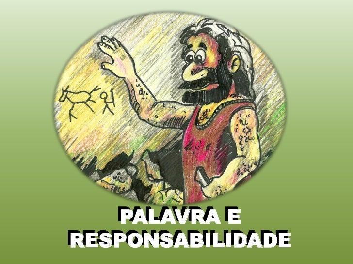 PALAVRA E     PALAVRA E RESPONSABILIDADE RESPONSABILIDADE