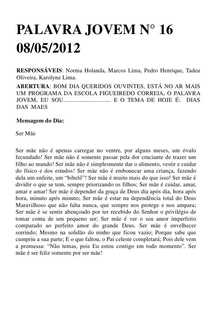 PALAVRA JOVEM N° 1608/05/2012RESPONSÁVEIS: Norma Holanda, Marcos Lima, Pedro Henrique, TadeuOliveira, Karolyne Lima.ABERTU...