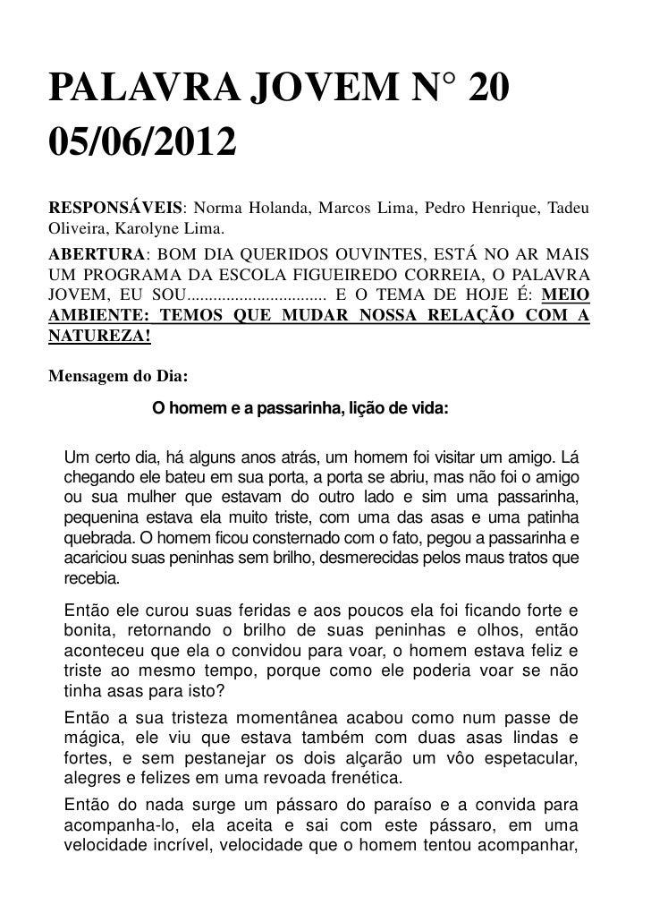 PALAVRA JOVEM N° 2005/06/2012RESPONSÁVEIS: Norma Holanda, Marcos Lima, Pedro Henrique, TadeuOliveira, Karolyne Lima.ABERTU...