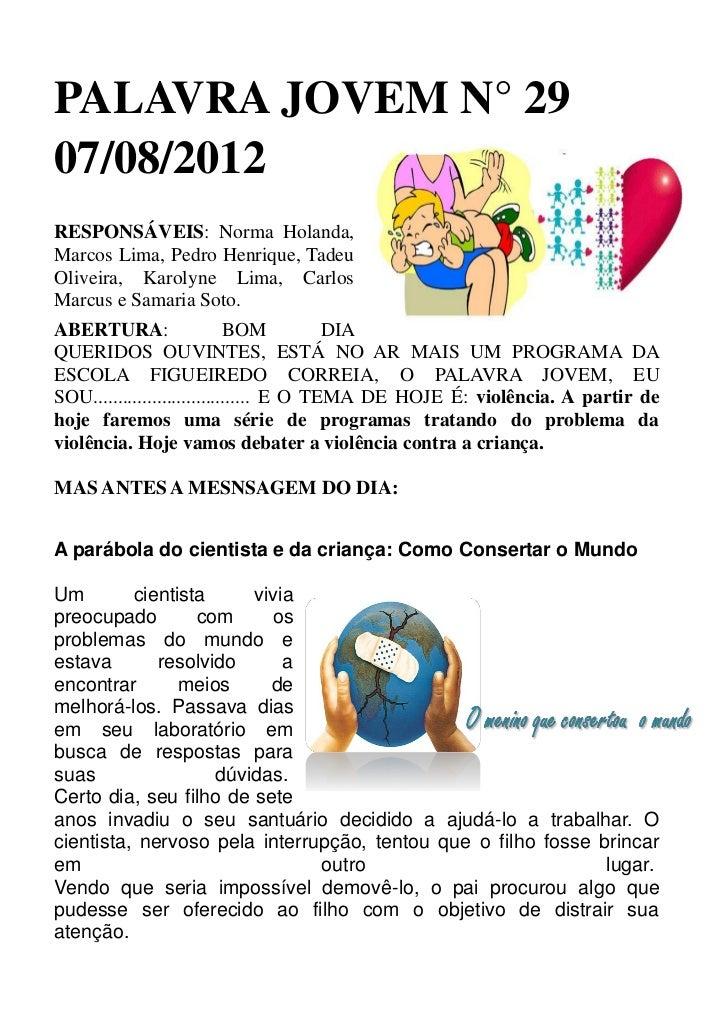 PALAVRA JOVEM N° 2907/08/2012RESPONSÁVEIS: Norma Holanda,Marcos Lima, Pedro Henrique, TadeuOliveira, Karolyne Lima, Carlos...