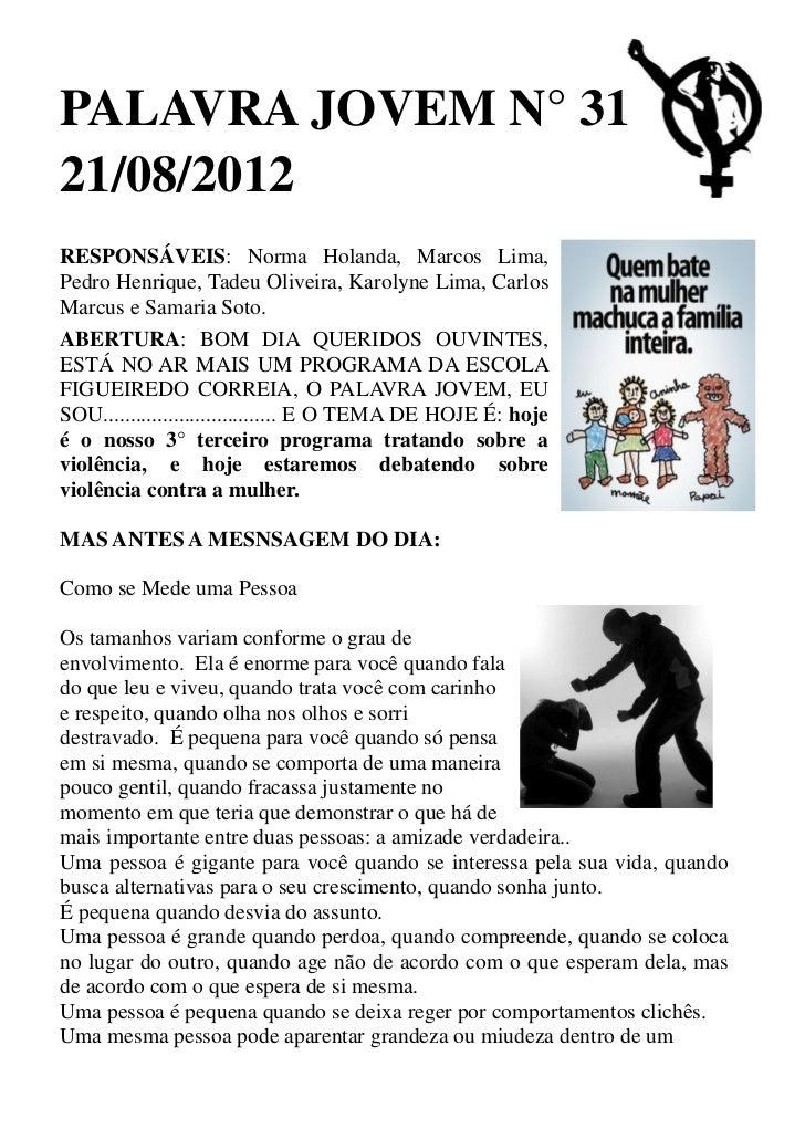 PALAVRA JOVEM N° 3121/08/2012RESPONSÁVEIS: Norma Holanda, Marcos Lima,Pedro Henrique, Tadeu Oliveira, Karolyne Lima, Carlo...