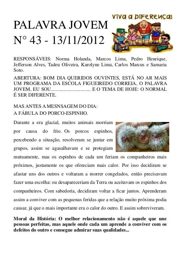 PALAVRA JOVEMN° 43 - 13/11/2012RESPONSÁVEIS: Norma Holanda, Marcos Lima, Pedro Henrique,Jefferson Alves, Tadeu Oliveira, K...