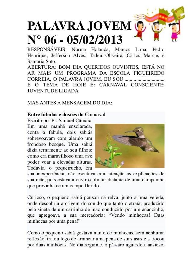 PALAVRA JOVEMN° 06 - 05/02/2013RESPONSÁVEIS: Norma Holanda, Marcos Lima, PedroHenrique, Jefferson Alves, Tadeu Oliveira, C...