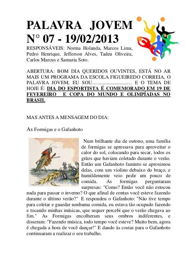 PALAVRA JOVEMN° 07 - 19/02/2013RESPONSÁVEIS: Norma Holanda, Marcos Lima,Pedro Henrique, Jefferson Alves, Tadeu Oliveira,Ca...