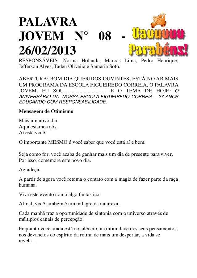 PALAVRAJOVEM N° 08 -26/02/2013RESPONSÁVEIS: Norma Holanda, Marcos Lima, Pedro Henrique,Jefferson Alves, Tadeu Oliveira e S...